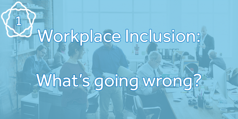 Workplace Inclusion: What's Going On?