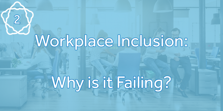Workplace Inclusion: Why is it Failing?