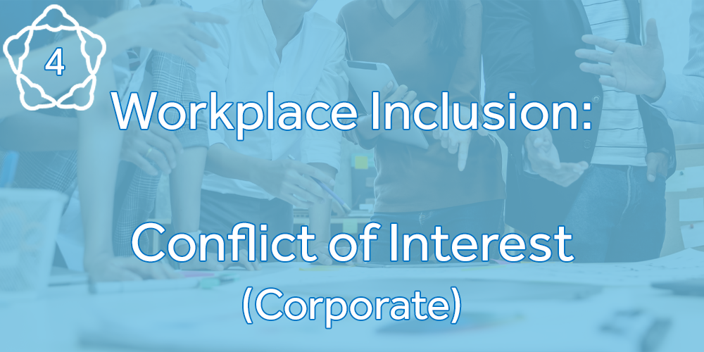 Workplace Inclusion: Conflicts of Interest (Corporate)