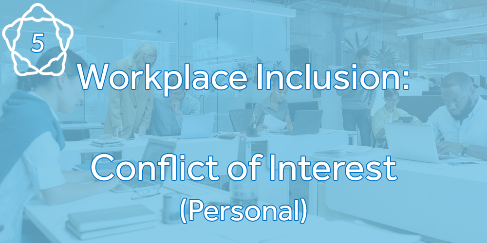 Workplace Inclusion: Conflicts of Interest (Personal)